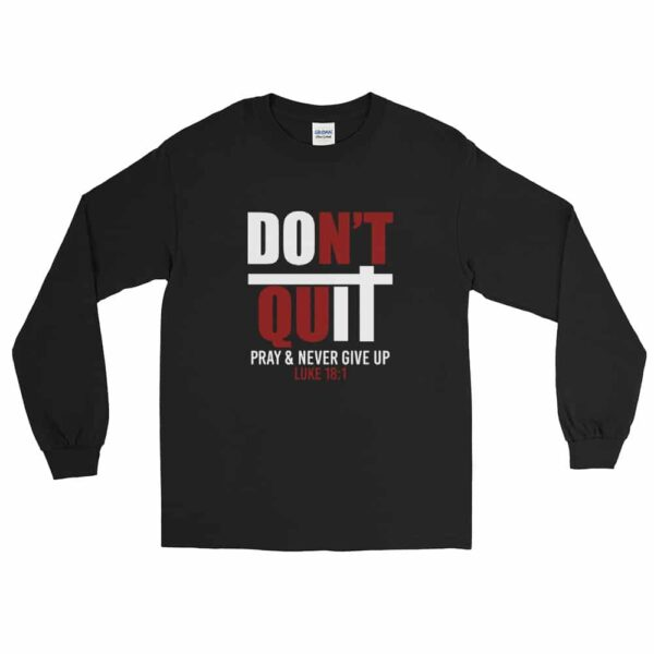 Don't Quit Pray Never Give Up Black Christian Long Sleeve T-Shirt