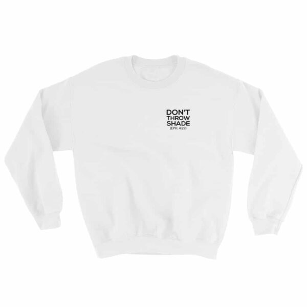 Don't Throw Shade White Crewneck Sweatshirt