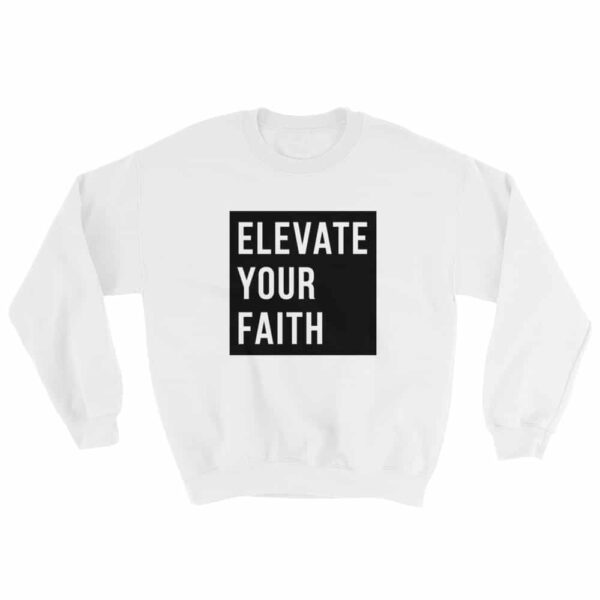 Elevate Your Faith White Crew Neck Sweatshirt